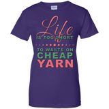 Life is Too Short to Use Cheap Yarn Ladies Custom 100% Cotton T-Shirt - Crafter4Life - 11