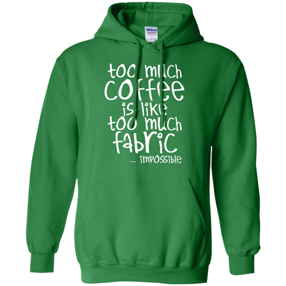 Too Much Coffee is Like Too Much Fabric Pullover Hoodie