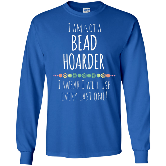 I am Not a Bead Hoarder LS Ultra Cotton T-Shirt