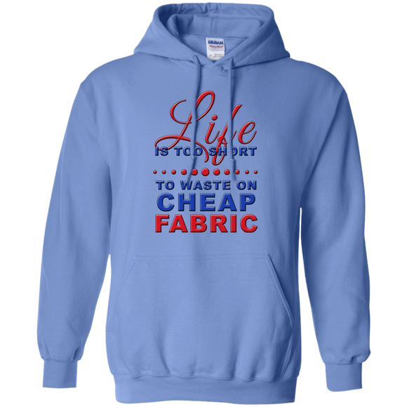 Life is Too Short to Use Cheap Fabric Pullover Hoodies - Crafter4Life - 1