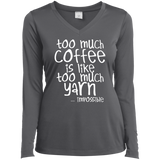 Too Much Coffee is Like Too Much Yarn Ladies LS Performance V-neck Tee