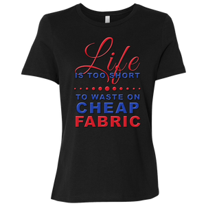 Life is Too Short to Waste On Cheap Fabric Ladies Relaxed Jersey Short-Sleeve T-Shirt