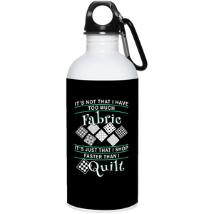 I Shop Faster than I Quilt 20 oz. Stainless Steel Water Bottle