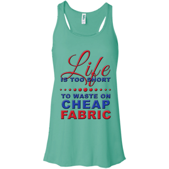 Life is Too Short to Waste On Cheap Fabric Flowy Racerback Tank