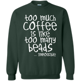Too Much Coffee Is Like Too Many Beads Crewneck Sweatshirts