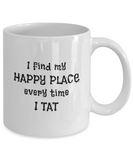 I Find My Happy Place Every Time I Tat - Mugs