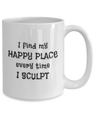 I Find My Happy Place Every Time I Sculpt - Mugs