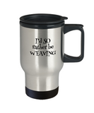 I'd SO Rather be Weaving Stainless Steel Insulated Travel Mug