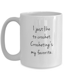 I Just Like to Crochet - Ceramic Mugs