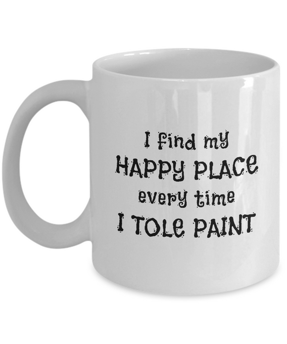 I Find My Happy Place Every Time I Tole Paint - Mugs