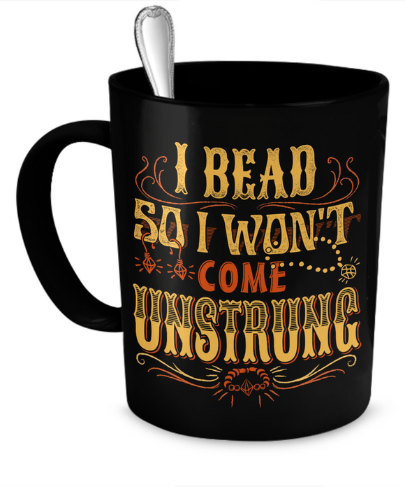 I Bead So I Won't Come Unstrung (gold) Mug (black) (11oz) - Crafter4Life - 1