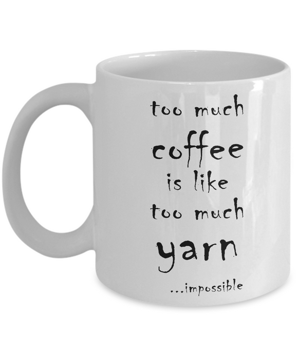 Too Much Coffee, Too Much Yarn Mug (11oz)