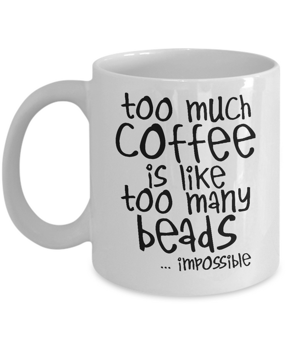 Too Much Coffee, Too Many Beads Mug (11oz)