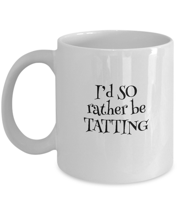 I'd SO Rather be Tatting Mug