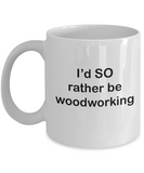 I'd SO Rather be Woodworking Mug