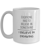 I Believe in Drawing - Mugs