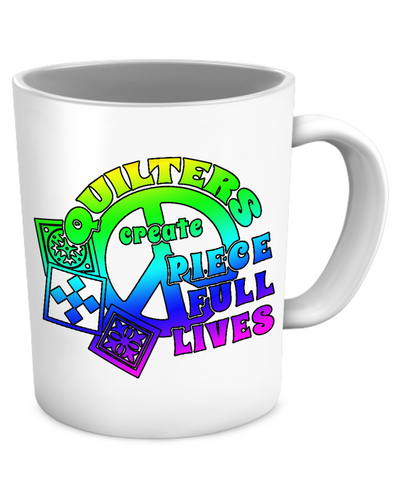 Quilters Create Piece Full Lives Mug (white) (11oz) - Crafter4Life