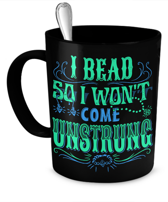 I Bead So I Won't Come Unstrung (aqua) Mug (black) (11oz) - Crafter4Life - 1