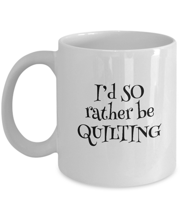 I'd SO Rather be Quilting Mug