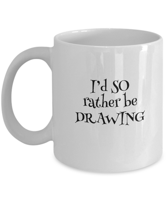 I'd SO Rather be Drawing Mug