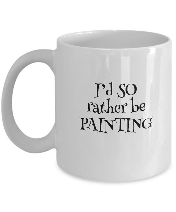 I'd SO Rather be Painting Mug