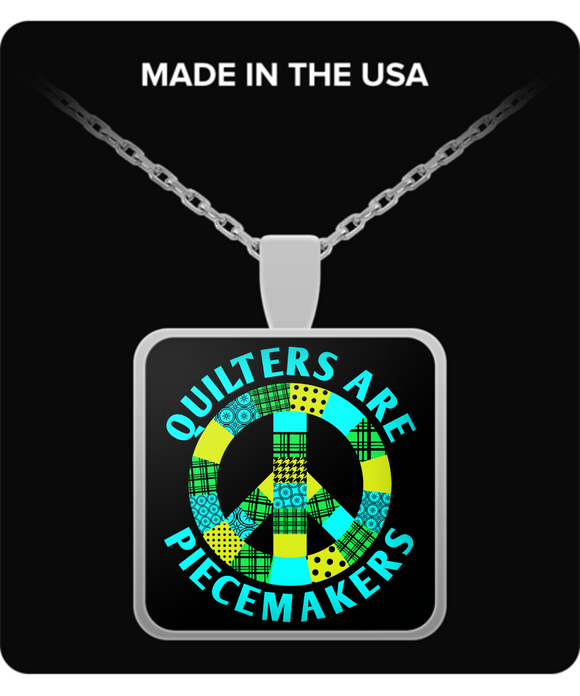 Quilters are Piecemakers Pendant (silver plated) - Crafter4Life