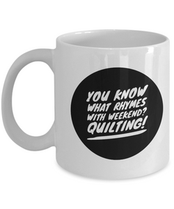 Rhymes With Weekend - Quilting Mug 11oz