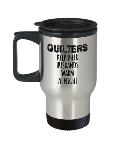 Quilters Keep Their Husbands Warm Stainless Steel Travel Mug
