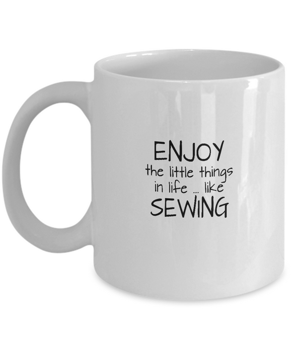 Enjoy the Little Things in Life ... Like Sewing - Ceramic Mugs
