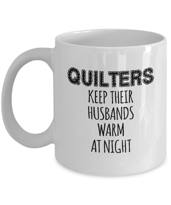 Quilters Keep Their Husbands Warm Mug 11oz ceramic