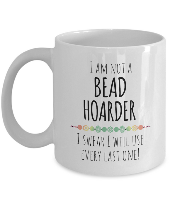 I am Not a Bead Hoarder Mug 11oz ceramic