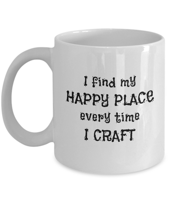 I Find My Happy Place Every Time I Craft - Mugs