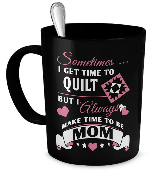 Time-Quilt-Mom Mug (black) (11oz) - Crafter4Life - 1