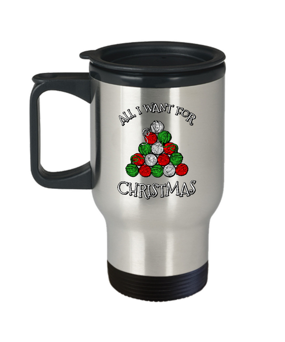 All I Want for Christmas is Yarn - Stainless Steel Insulated Travel Mug