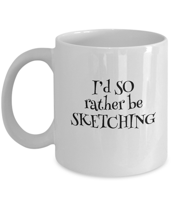 I'd SO Rather be Sketching Mug