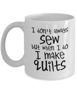 I Don't Always Sew Ceramic Mug (white) (11oz)