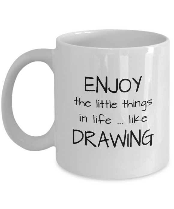 Enjoy the Little Things in Life ... Like Drawing - Ceramic Mugs