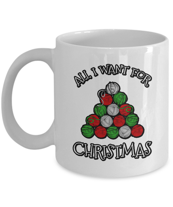All I Want for Christmas is Yarn Ceramic Mug (11oz)