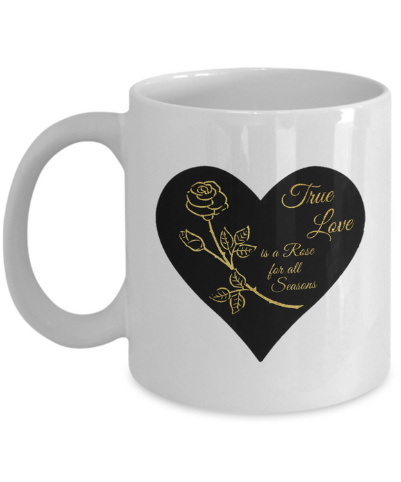 True Love is a Rose for All Seasons - Ceramic Mugs (black)
