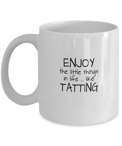 Enjoy the Little Things in Life ... Like Tatting - Ceramic Mugs
