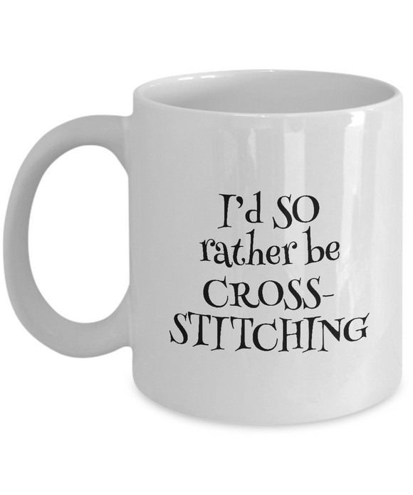 I'd SO Rather be Cross-Stitching Mug