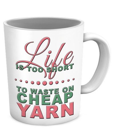Life is Too Short to Use Cheap Yarn Mug (white) (11oz) - Crafter4Life