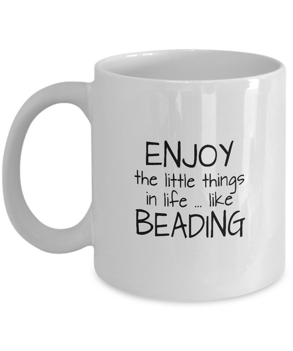 Enjoy the Little Things in Life ... Like Beading - Ceramic Mug