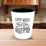 Live Well, Quilt Often Shot Glass