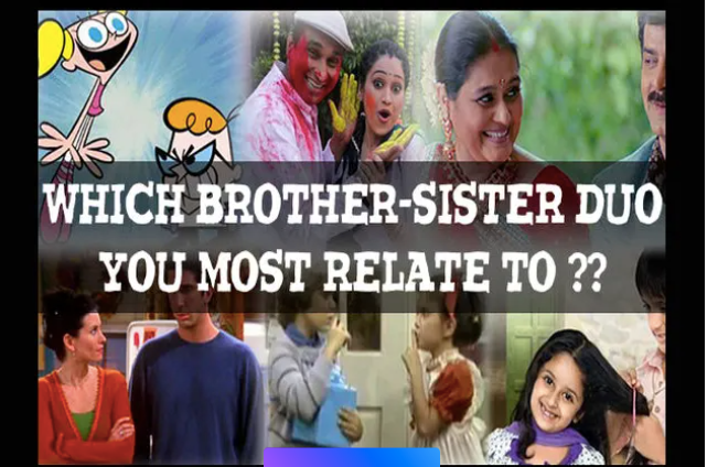 Which Brother Sister Duo you Most Relate to?