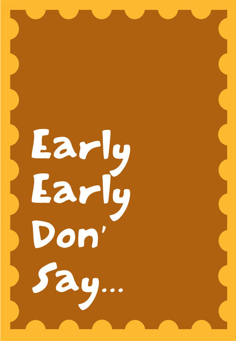 early early don' say card