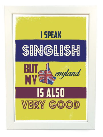 I speak singlish but my england is also very good poster