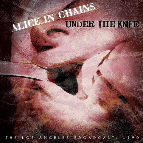 Alice In Chains - Under The Knife (The Los Angeles Broadcast, 1990) CD