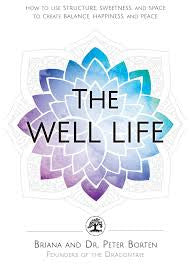 Book Review: The Well Life: How to use Structure, Sweetness and Space to Create Balance, Happiness and Peace by Briana Borten and Peter Borten