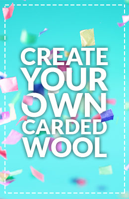 Create your own custom Carded Wool